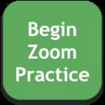 Begin zoom practice
