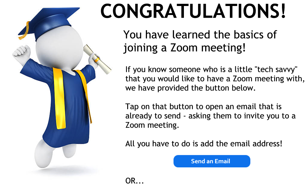 Congratulations! Tap here is you would like to send an email asking someone to invite you to a zoom meeting